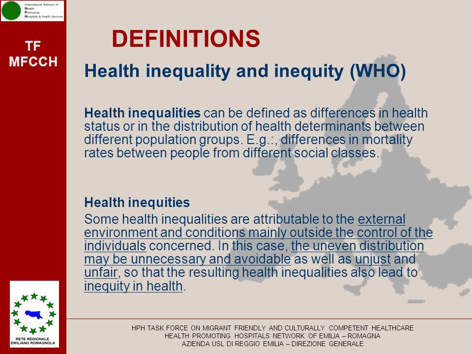 TF MFCCH DEFINITIONS Equity in Health: is concerned with creating equal opportunities for health and with bringing health differentials down to the lowest possible.