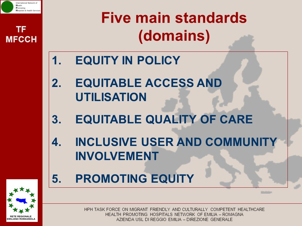 TF MFCCH A self-assessment tool HPH TASK FORCE ON MIGRANT FRIENDLY AND CULTURALLY COMPETENT HEALTHCARE HEALTH PROMOTING HOSPITALS NETWORK OF EMILIA – ROMAGNA AZIENDA USL DI REGGIO EMILIA – DIREZIONE GENERALE Sub-standard definition measurable element standard definition
