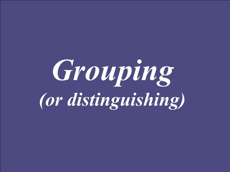 Grouping (or distinguishing)
