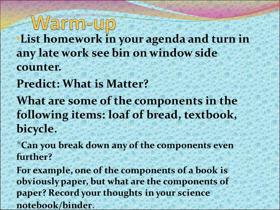 Warm-up Copy homework in agenda and pick it up from the table under the board.