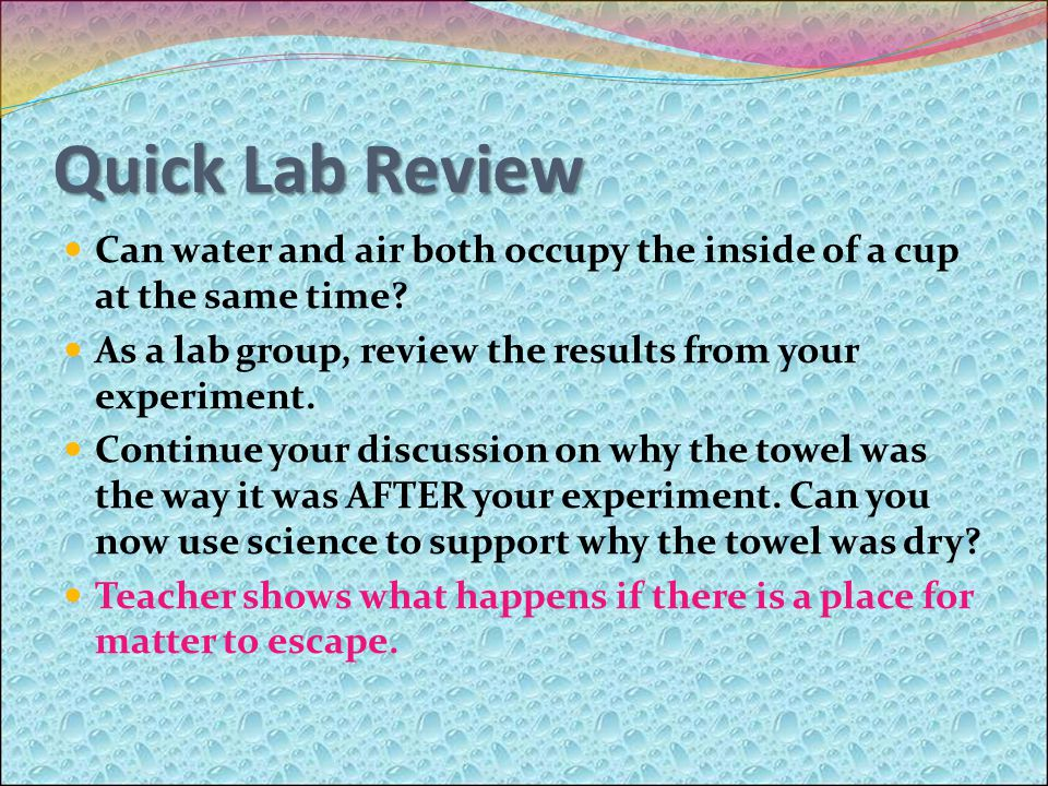 Quick Lab Review Can water and air both occupy the inside of a cup at the same time.