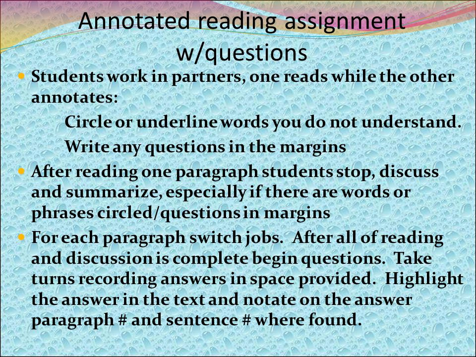 Annotated reading assignment w/questions Students work in partners, one reads while the other annotates: Circle or underline words you do not understand.