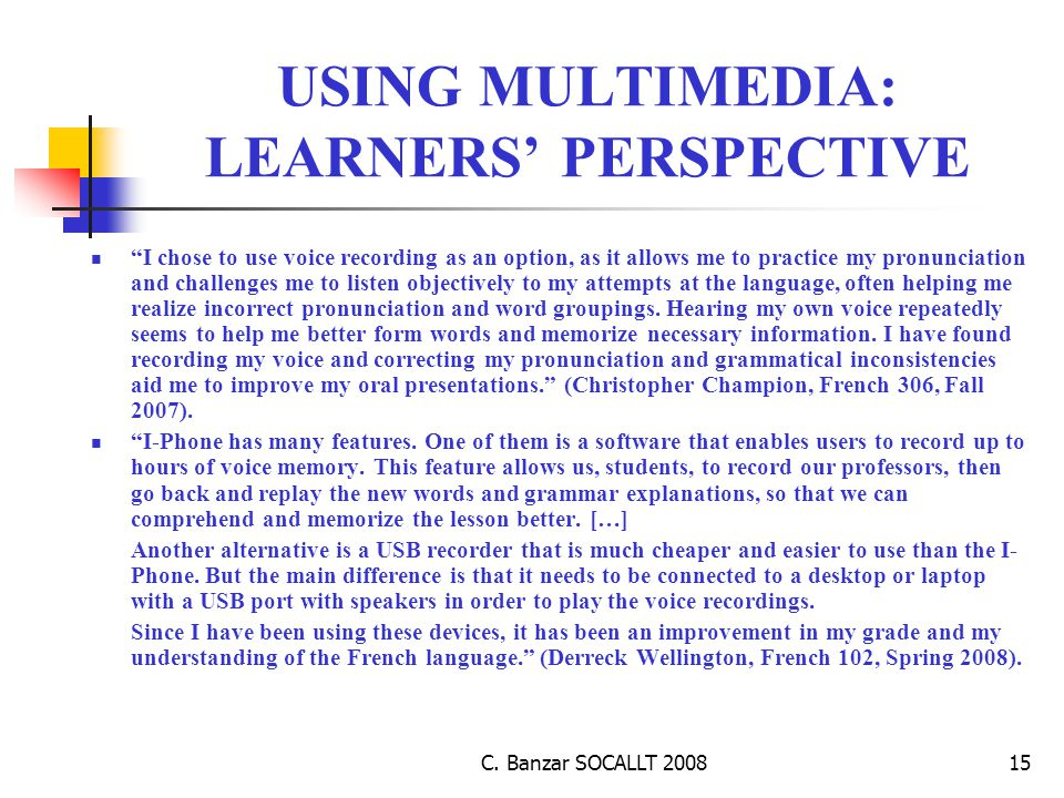 """C. Banzar SOCALLT 200815 USING MULTIMEDIA: LEARNERS' PERSPECTIVE """"I chose to use voice recording as an option, as it allows me to practice my pronunci"""