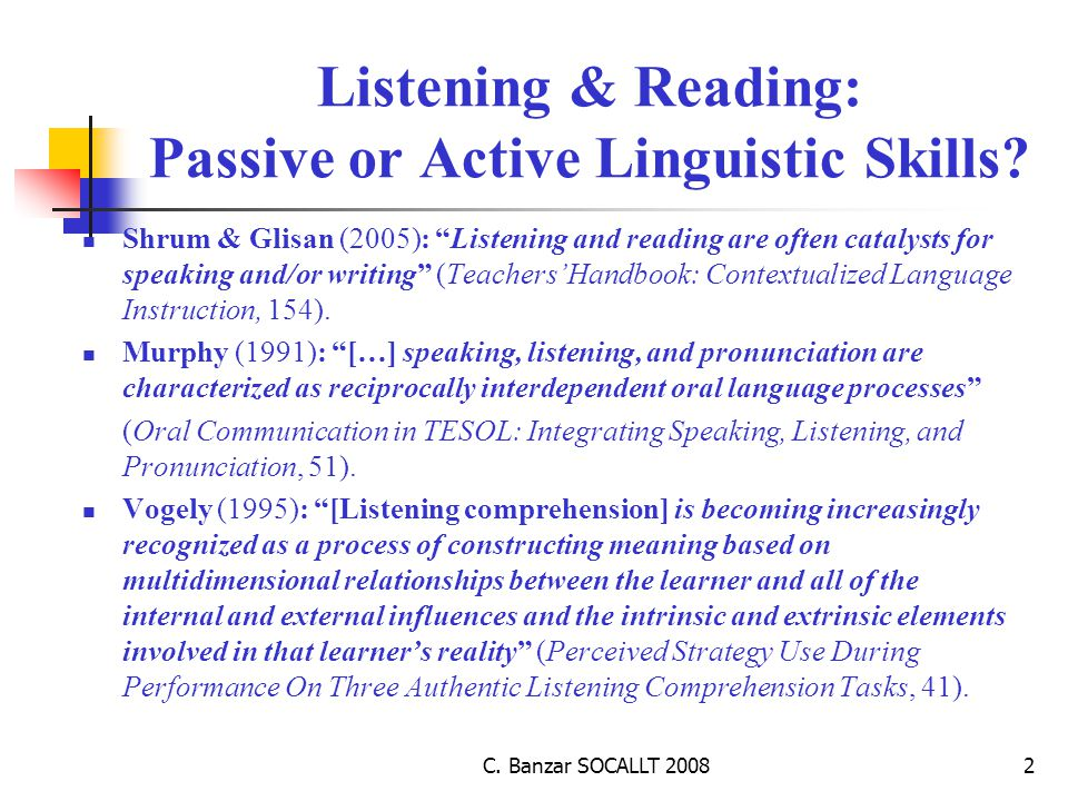 C. Banzar SOCALLT 20082 Listening & Reading: Passive or Active Linguistic Skills.