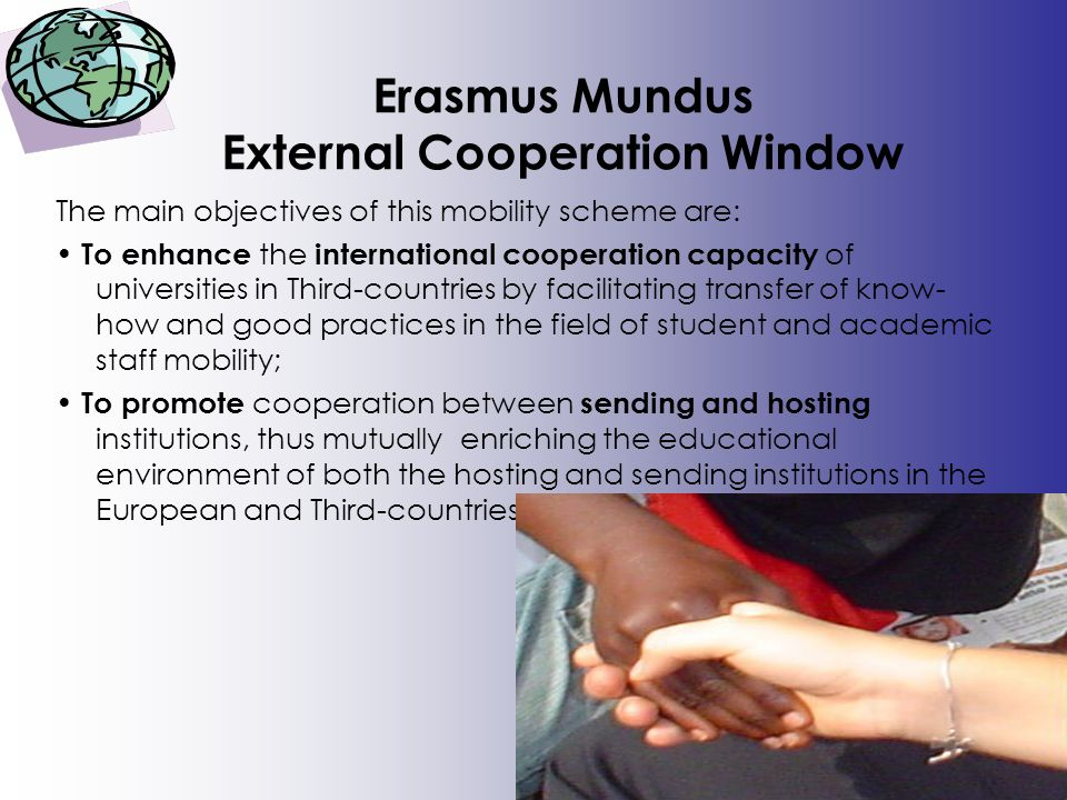 Erasmus Mundus External Cooperation Window The main objectives of this mobility scheme are: To enhance the international cooperation capacity of unive