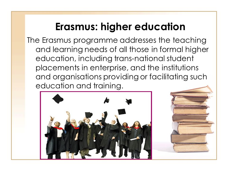 Objectives of Erasmus: higher education  increase number and quality of students' mobility  arise volume and quality of co-operation among universities  improve the convergence of university qualifications in Europe  foster the co-operation university/labour market