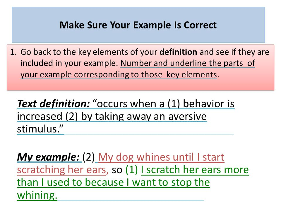 Make Sure Your Example Is Correct 1.Go back to the key elements of your definition and see if they are included in your example.