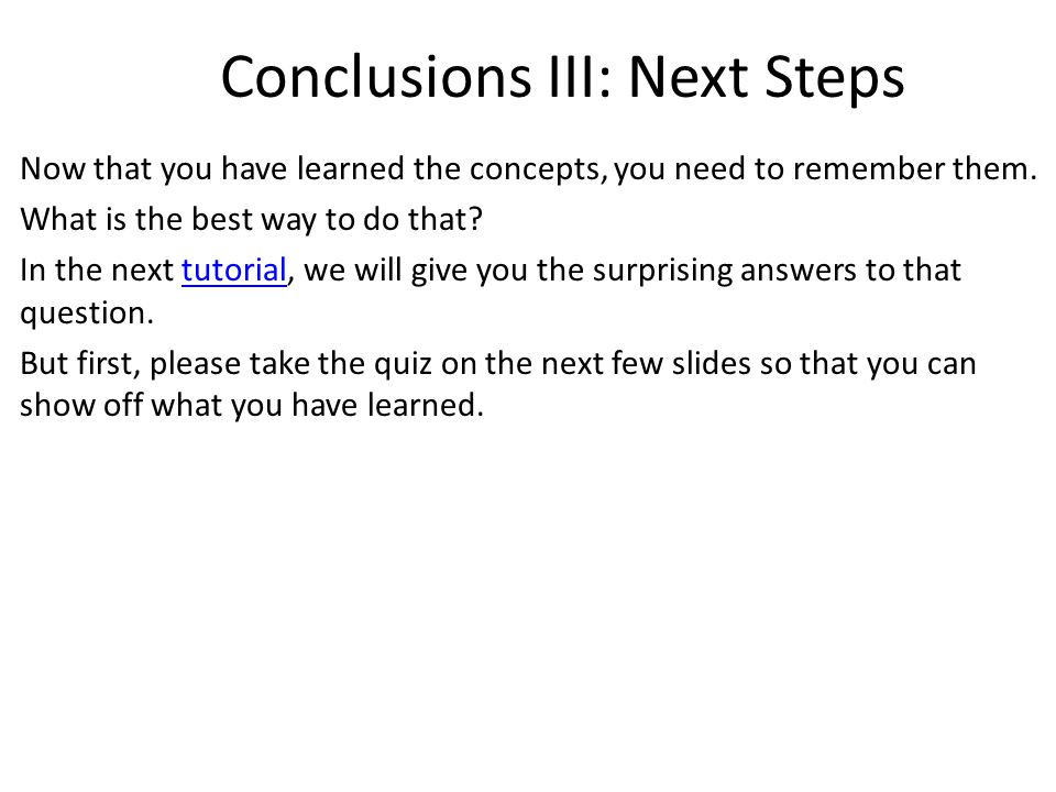 Conclusions III: Next Steps Now that you have learned the concepts, you need to remember them.