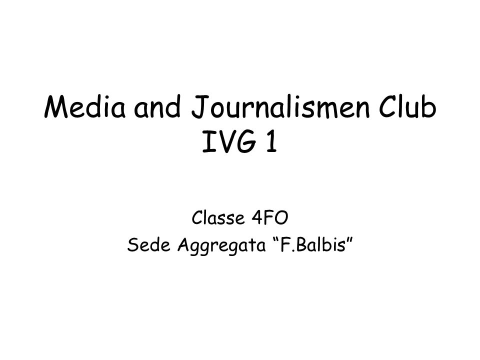 "Media and Journalismen Club IVG 1 Classe 4FO Sede Aggregata ""F.Balbis"""