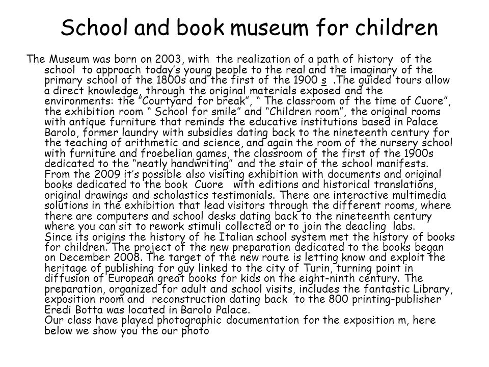 School and book museum for children The Museum was born on 2003, with the realization of a path of history of the school to approach today's young peo