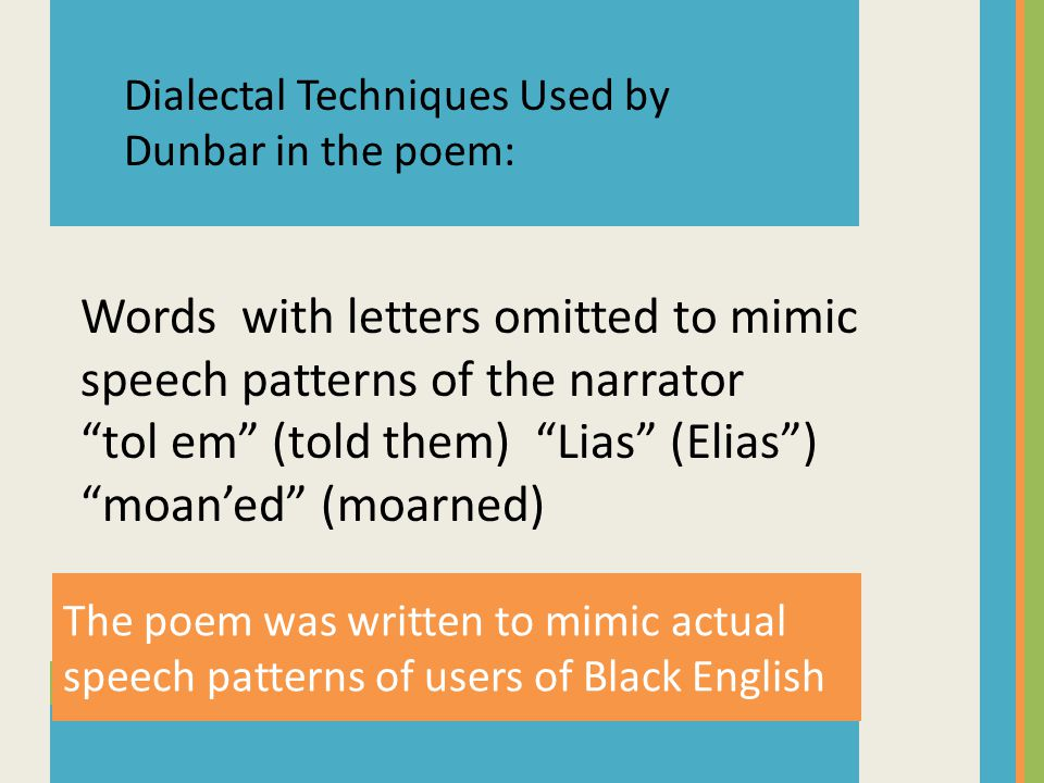 "The poem was written to be read aloud, to be heard as well as seen, like a story Words Written Phonetically ""Baiged""(begged)""Bair"" (bear) ""Lak"" (like)"