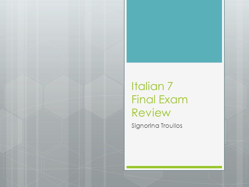 Italian 7 Final Exam Review Signorina Troullos