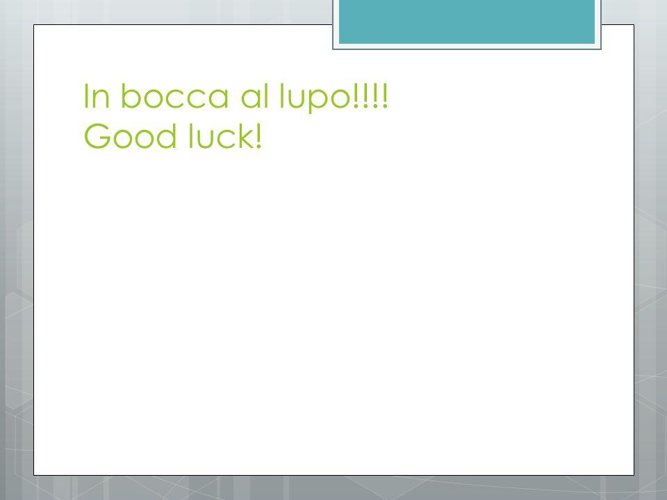 In bocca al lupo!!!! Good luck!