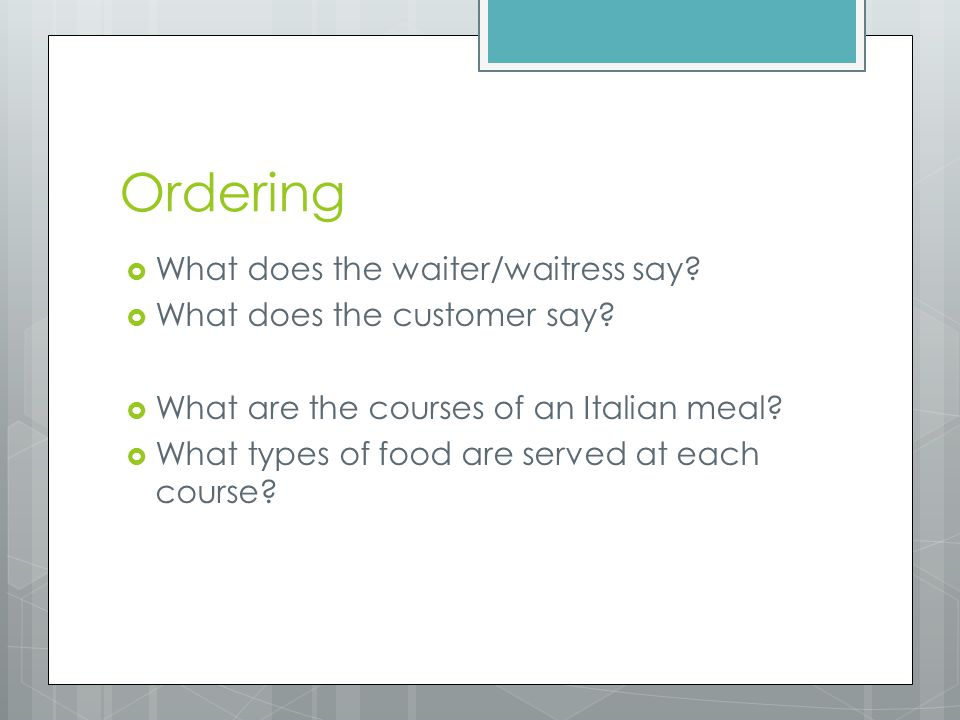 Ordering  What does the waiter/waitress say.  What does the customer say.