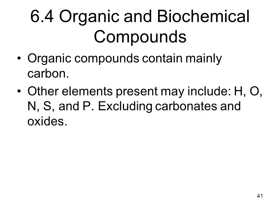 6.4 Organic and Biochemical Compounds Organic compounds contain mainly carbon.