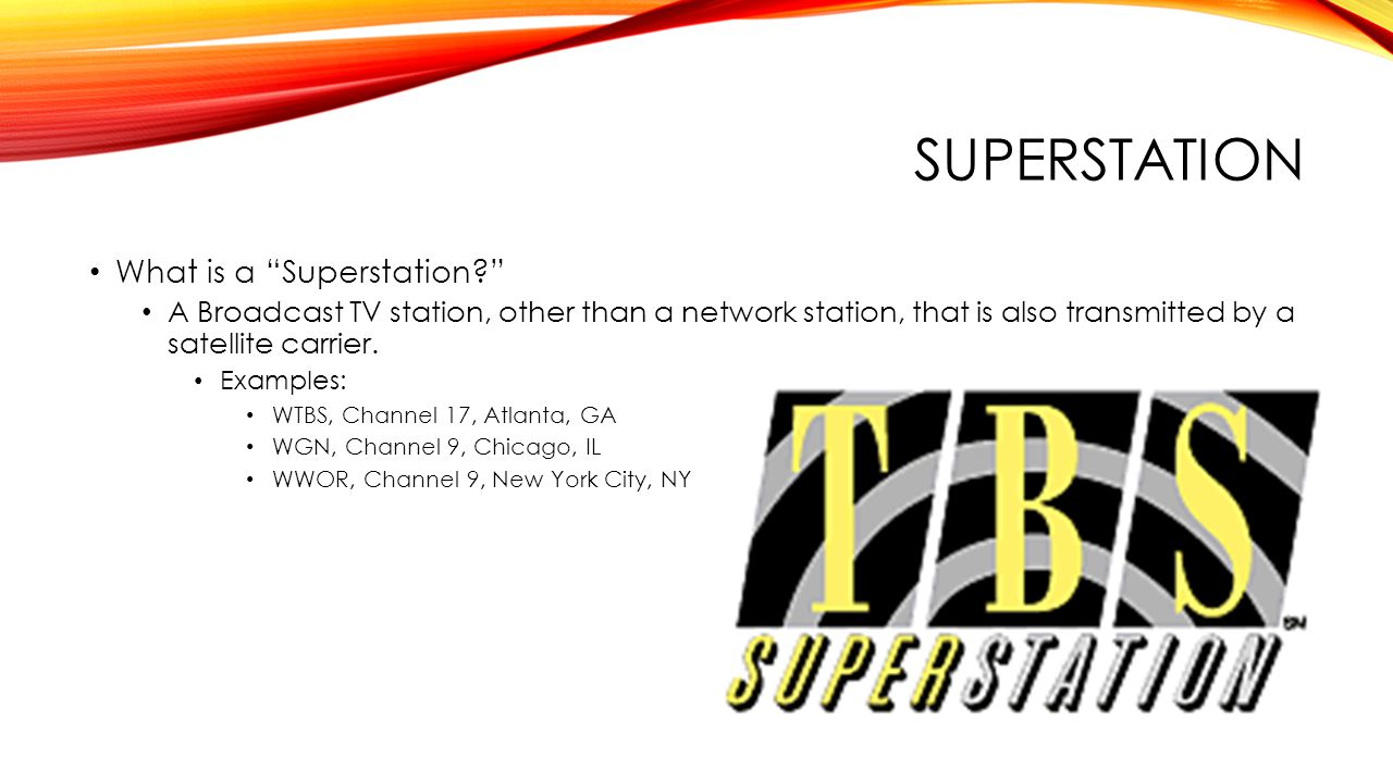 "SUPERSTATION What is a ""Superstation?"" A Broadcast TV station, other than a network station, that is also transmitted by a satellite carrier. Examples"