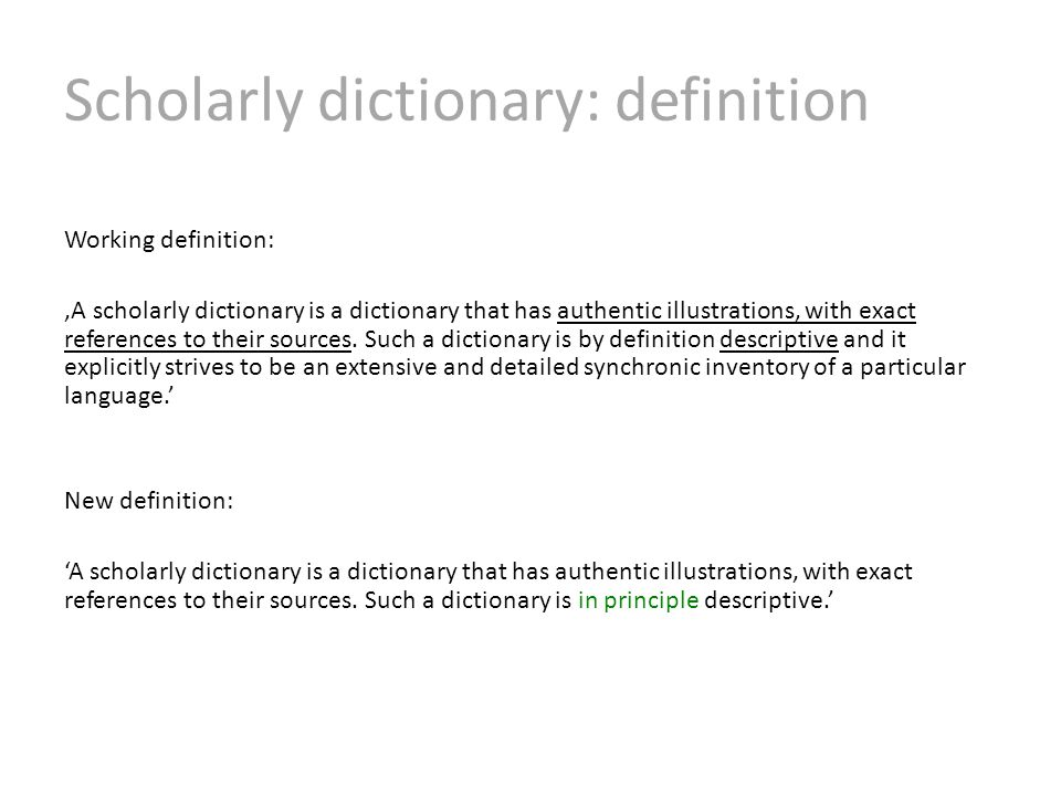 Scholarly dictionary: definition Working definition: 'A scholarly dictionary is a dictionary that has authentic illustrations, with exact references to their sources.