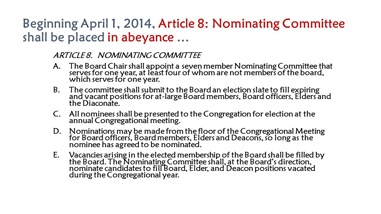 Beginning April 1, 2014, Article 8: Nominating Committee shall be placed in abeyance … ARTICLE 8. NOMINATING COMMITTEE A.The Board Chair shall appoint
