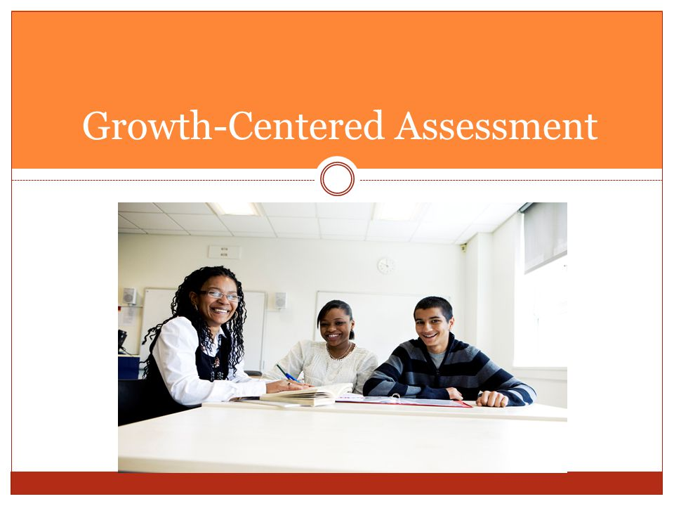 Growth-Centered Assessment