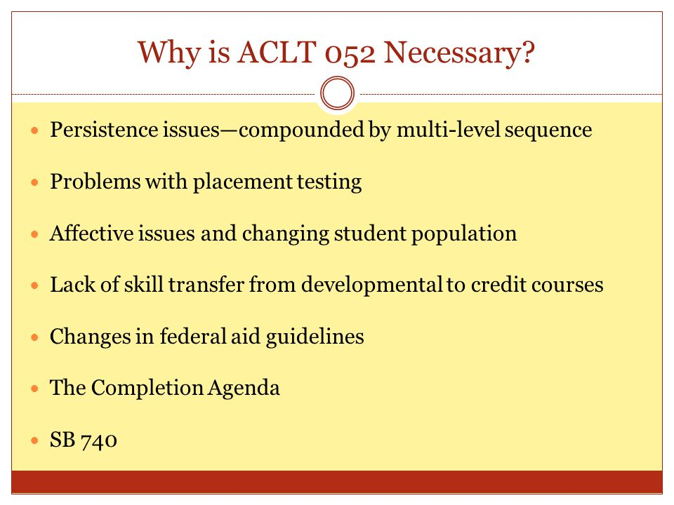 Why is ACLT 052 Necessary.