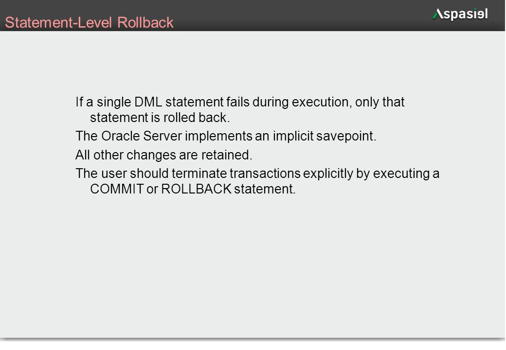 51 Statement-Level Rollback If a single DML statement fails during execution, only that statement is rolled back.