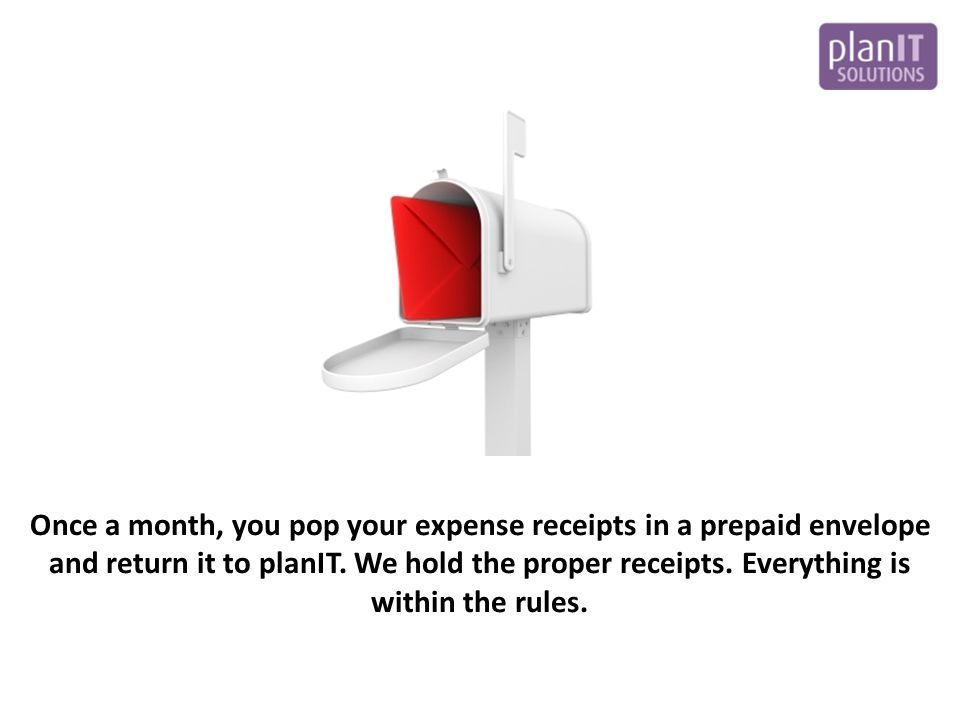 Once a month, you pop your expense receipts in a prepaid envelope and return it to planIT.