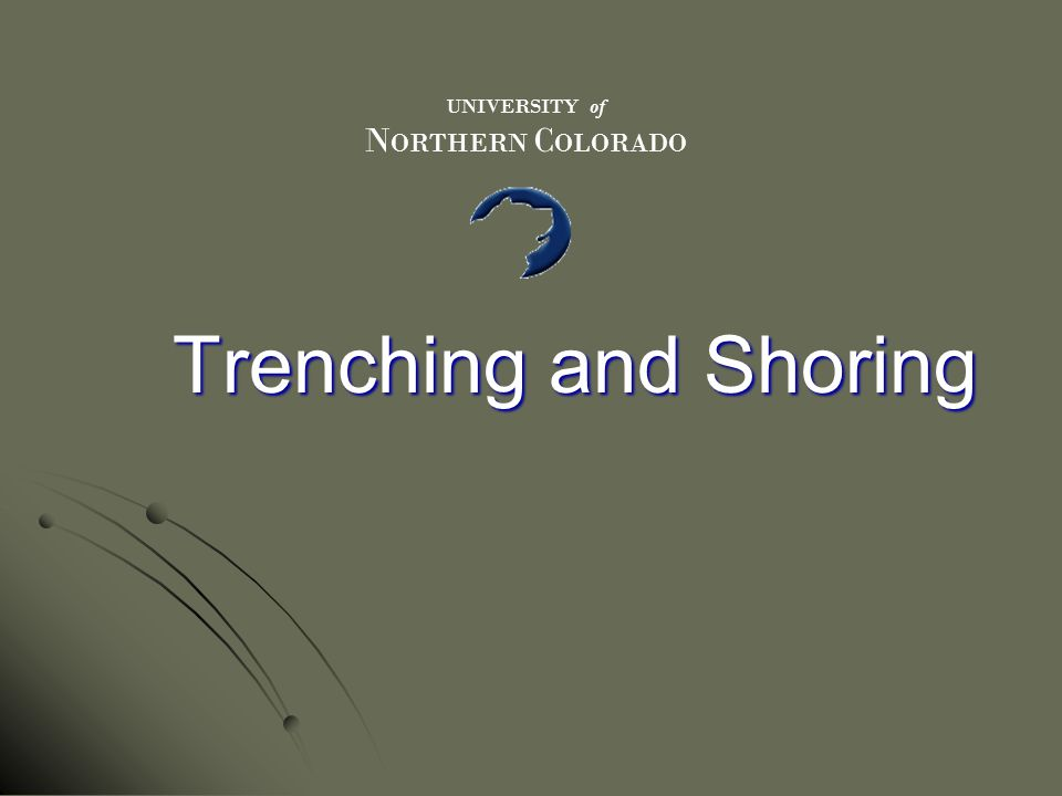 Trenching and Shoring UNIVERSITY of N ORTHERN C OLORADO