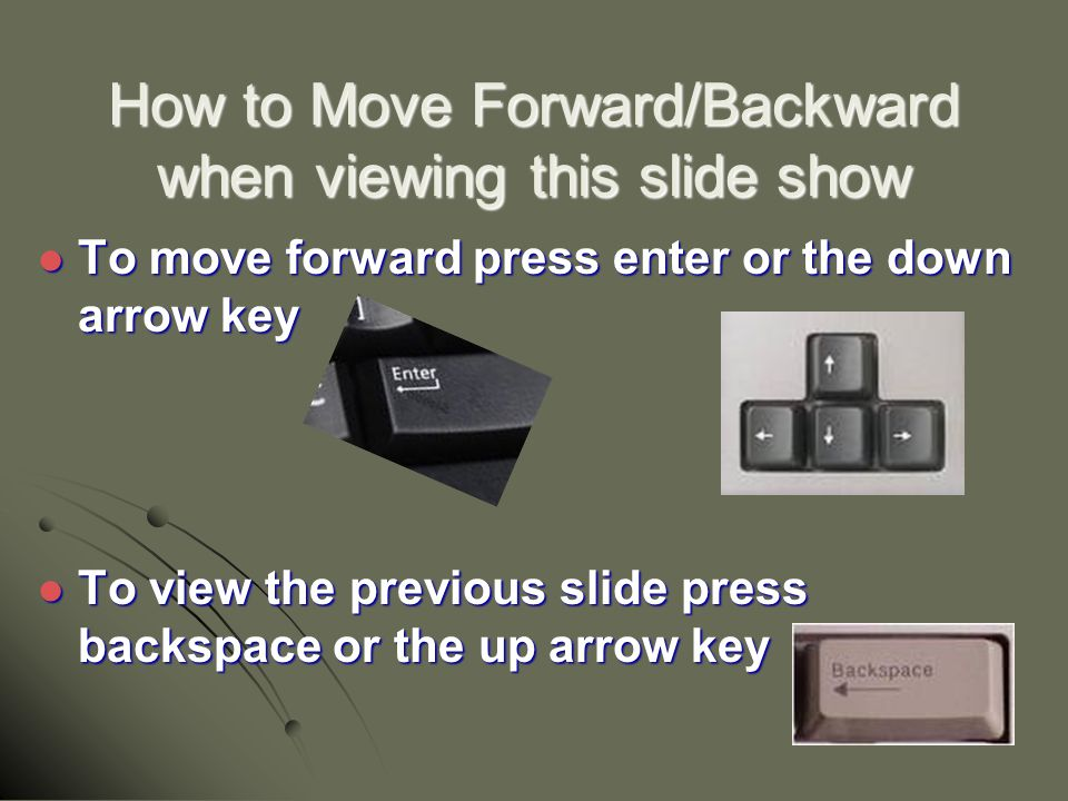 How to Move Forward/Backward when viewing this slide show To move forward press enter or the down arrow key To move forward press enter or the down ar