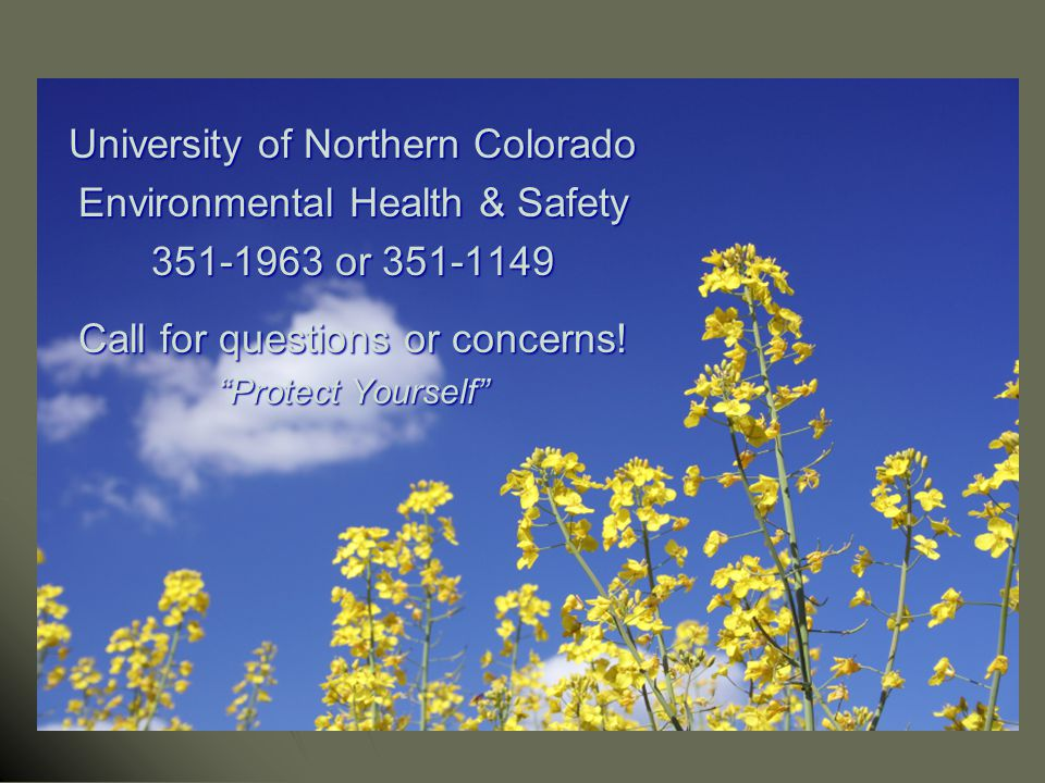 """University of Northern Colorado Environmental Health & Safety 351-1963 or 351-1149 Call for questions or concerns! """"Protect Yourself"""""""