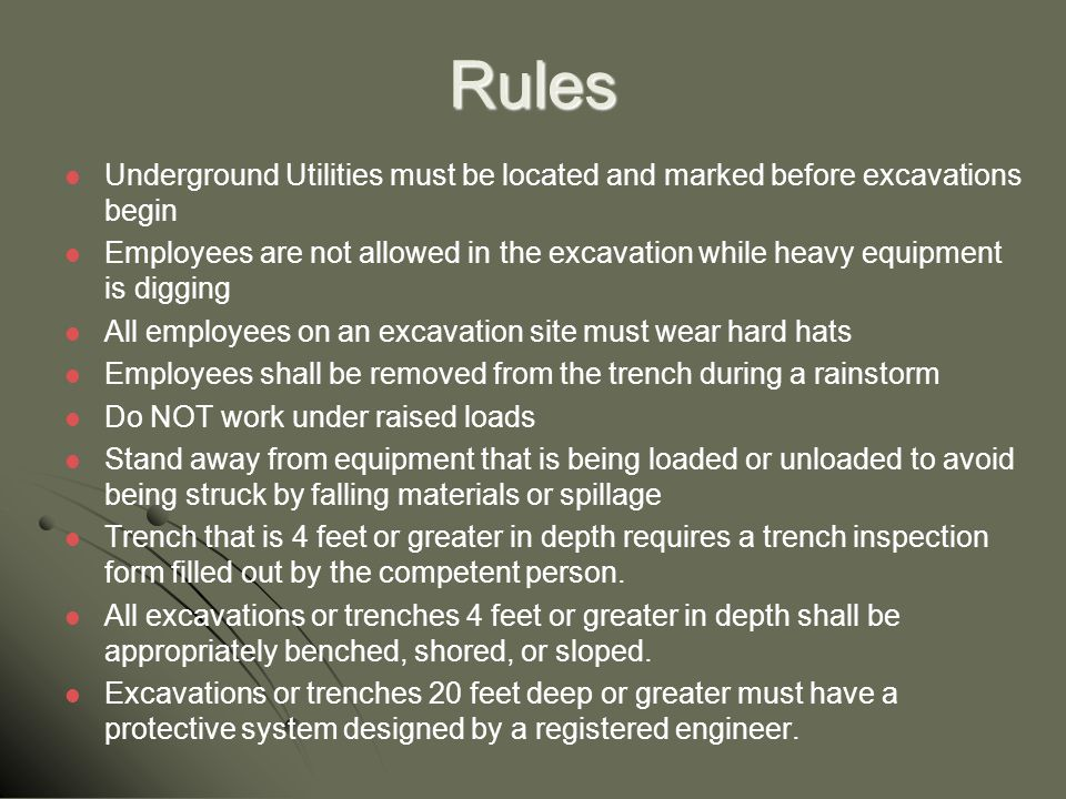 Rules Underground Utilities must be located and marked before excavations begin Employees are not allowed in the excavation while heavy equipment is d