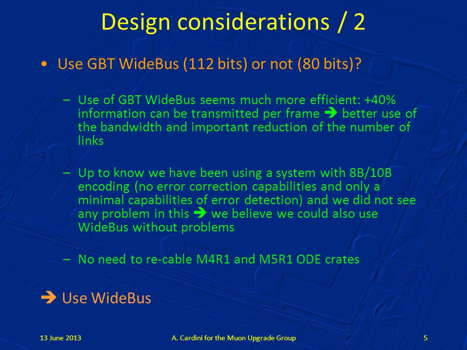 Design considerations / 2 Use GBT WideBus (112 bits) or not (80 bits)? –Use of GBT WideBus seems much more efficient: +40% information can be transmit