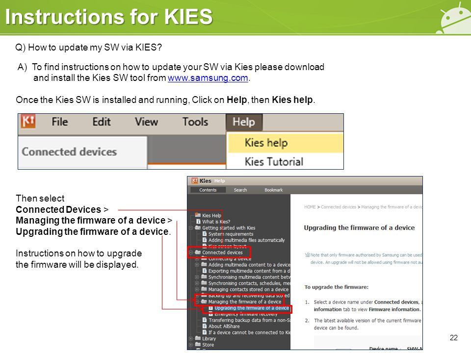 Instructions for KIES 22 A) To find instructions on how to update your SW via Kies please download and install the Kies SW tool from www.samsung.com.w