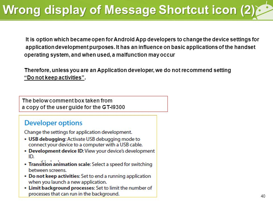 Wrong display of Message Shortcut icon (2) 40 It is option which became open for Android App developers to change the device settings for application
