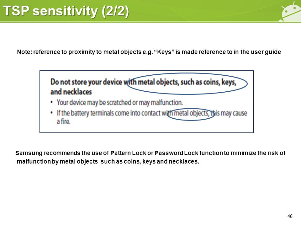 """Note: reference to proximity to metal objects e.g. """"Keys"""" is made reference to in the user guide Samsung recommends the use of Pattern Lock or Passwor"""