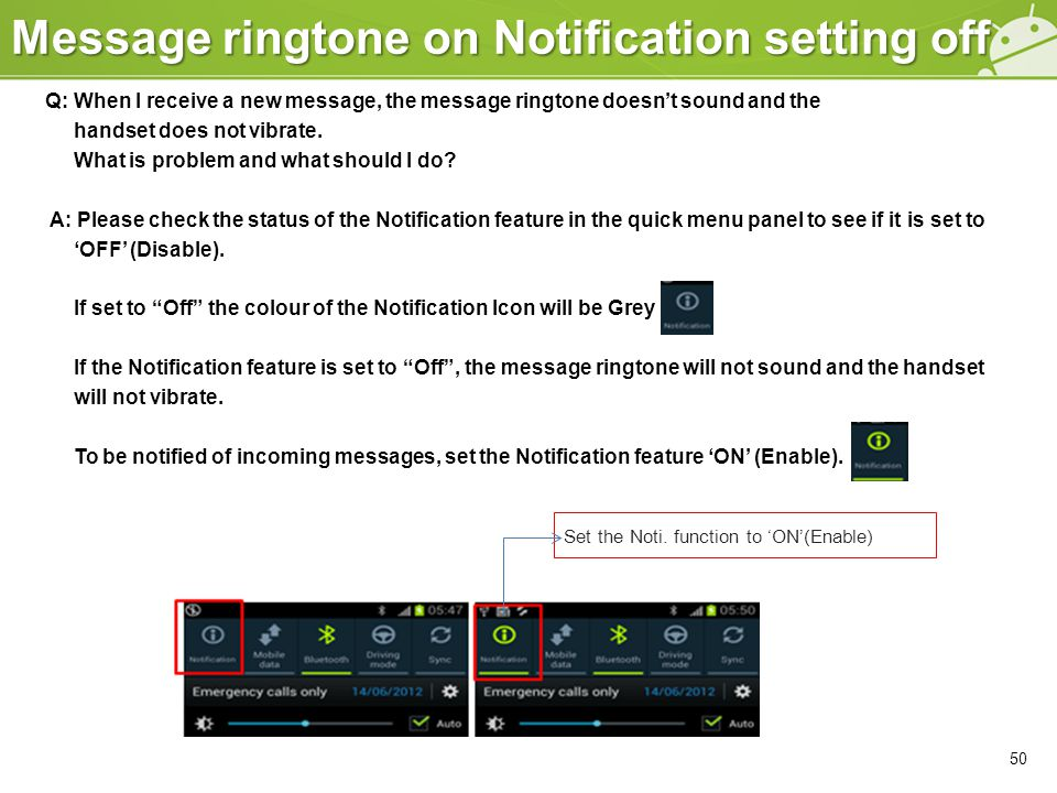 Message ringtone on Notification setting off 50 Q: When I receive a new message, the message ringtone doesn't sound and the handset does not vibrate.