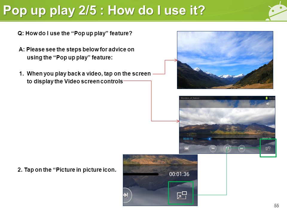 """Pop up play 2/5 : How do I use it? 55 Q: How do I use the """"Pop up play"""" feature? A: Please see the steps below for advice on using the """"Pop up play"""" f"""
