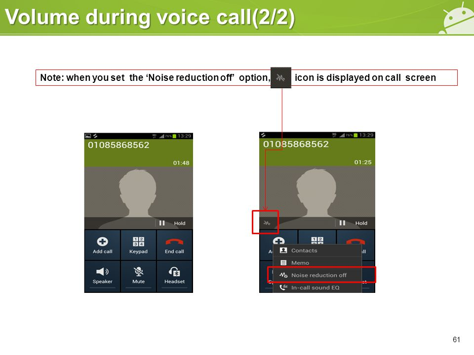 Volume during voice call(2/2) 61 Note: when you set the 'Noise reduction off' option, icon is displayed on call screen