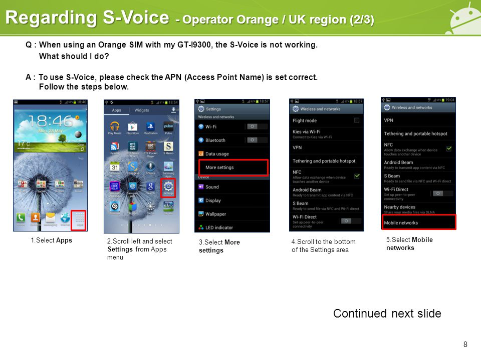 Regarding S-Voice - Operator Orange / UK region (2/3) 8 1.Select Apps 2.Scroll left and select Settings from Apps menu 3.Select More settings 4.Scroll