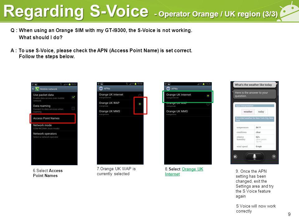 Regarding S-Voice - Operator Orange / UK region (3/3) 9 7.Orange UK WAP is currently selected 8.Select Orange UK Internet 9. Once the APN setting has