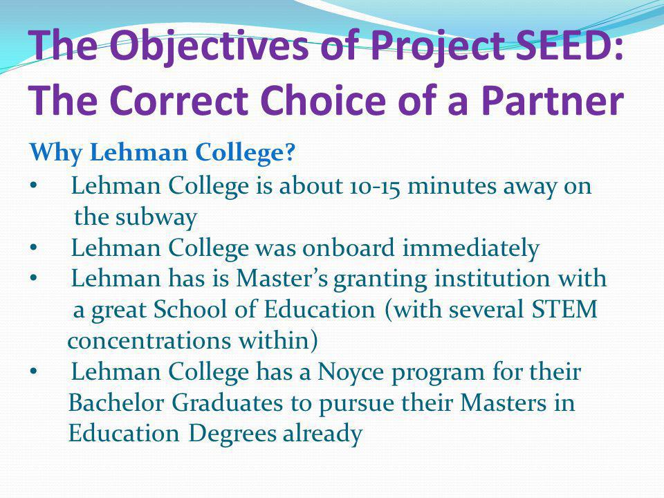 The Objectives of Project SEED: The Correct Choice of a Partner Why Lehman College? Lehman College is about 10-15 minutes away on the subway Lehman Co