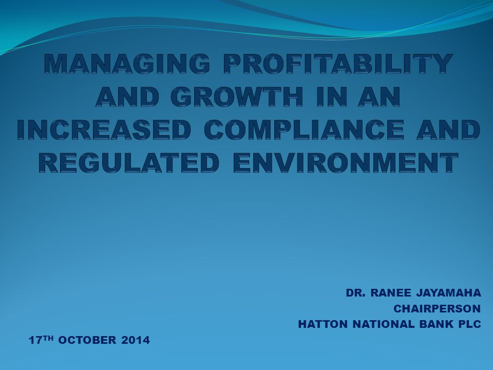 DR. RANEE JAYAMAHA CHAIRPERSON HATTON NATIONAL BANK PLC 17 TH OCTOBER 2014