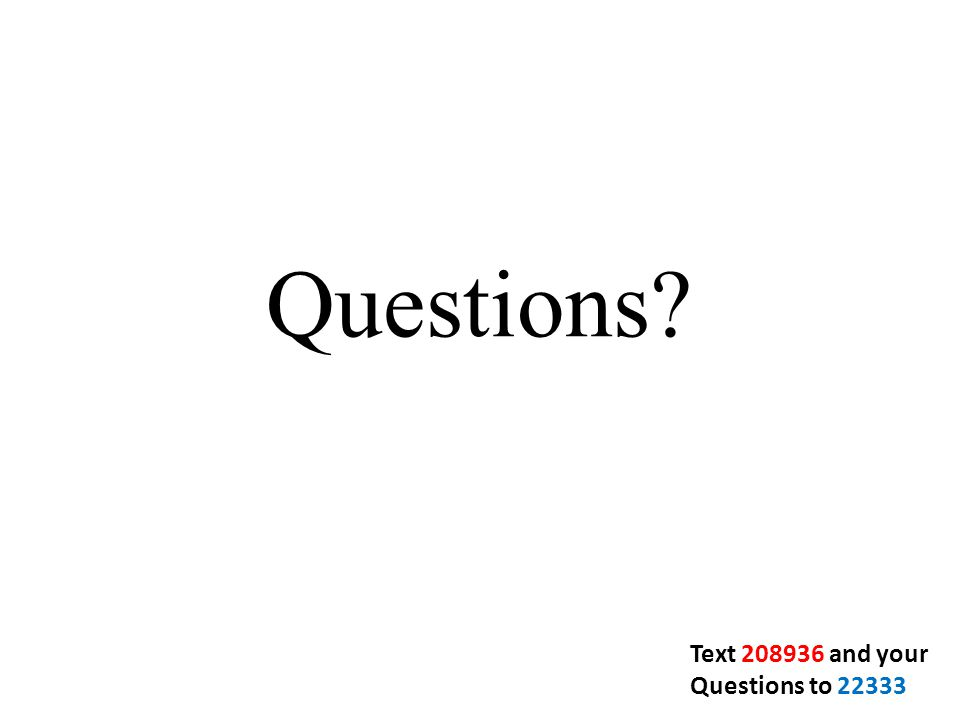 Questions? Text 208936 and your Questions to 22333
