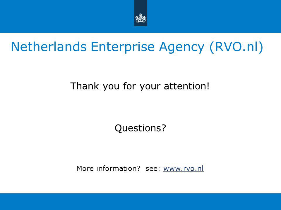 Netherlands Enterprise Agency (RVO.nl) Thank you for your attention! Questions? More information? see: www.rvo.nlwww.rvo.nl