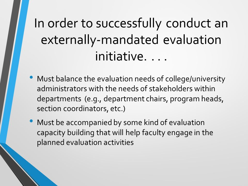 In order to successfully conduct an externally-mandated evaluation initiative....