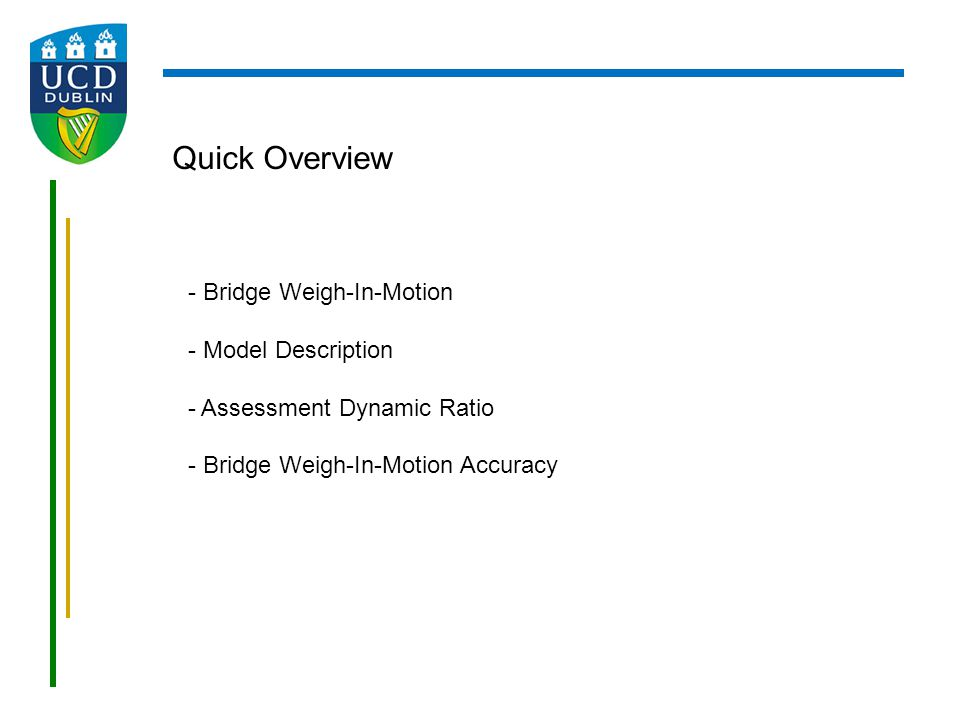 Quick Overview - Bridge Weigh-In-Motion - Model Description - Assessment Dynamic Ratio - Bridge Weigh-In-Motion Accuracy