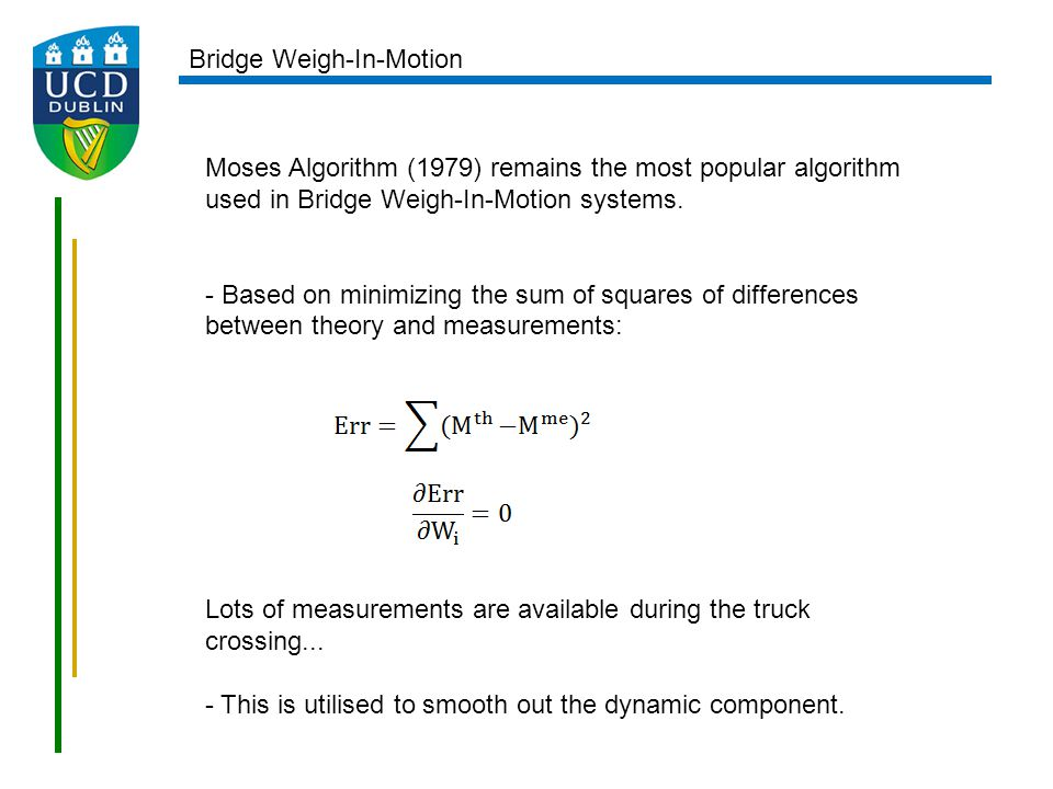 Moses Algorithm (1979) remains the most popular algorithm used in Bridge Weigh-In-Motion systems. - Based on minimizing the sum of squares of differen
