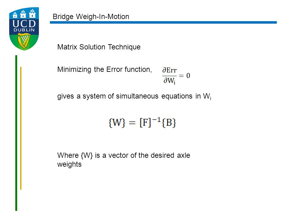 Matrix Solution Technique Minimizing the Error function, gives a system of simultaneous equations in W i Where {W} is a vector of the desired axle wei