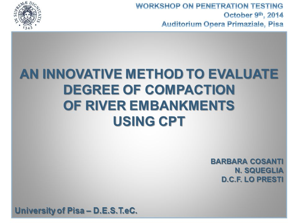 The method has been successfully used in some case histories AN INNOVATIVE METHOD TO EVALUATE DEGREE OF COMPACTION OF RIVER EMBANKMENTS USING CPT q cLAB,80% q cLAB,90% CPT n°1 CPT n°2 CPT n°3 (Modified Proctor)