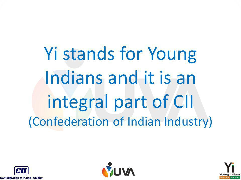Yi stands for Young Indians and it is an integral part of CII (Confederation of Indian Industry)