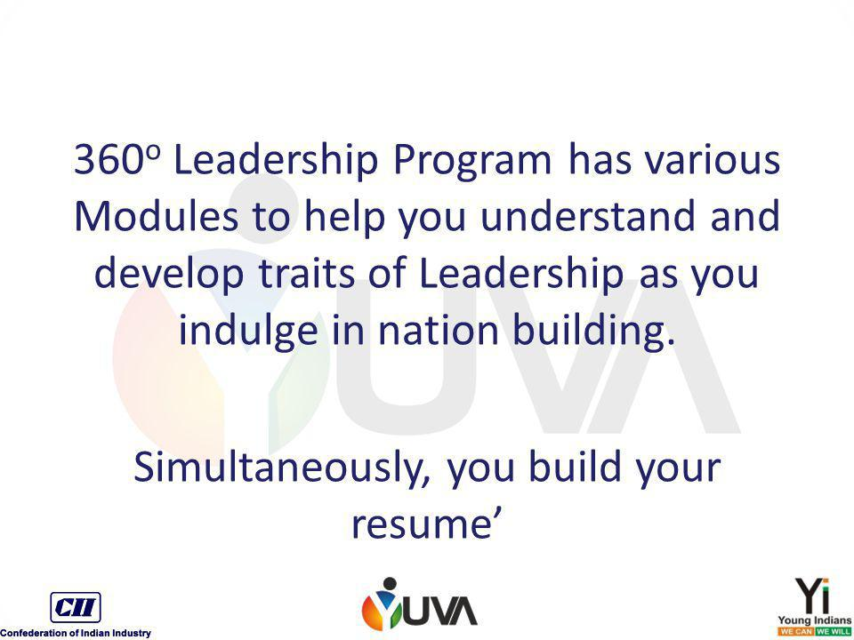 360 o Leadership Program has various Modules to help you understand and develop traits of Leadership as you indulge in nation building. Simultaneously